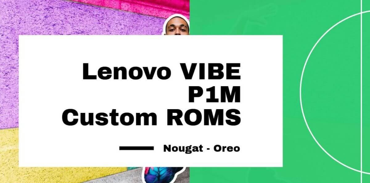 Lenovo Vibe P1m Custom ROMs list