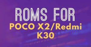 List of ROMS for POCO X2