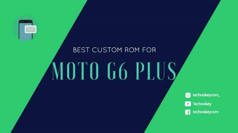 List Of Moto G6 Plus Custom ROMS