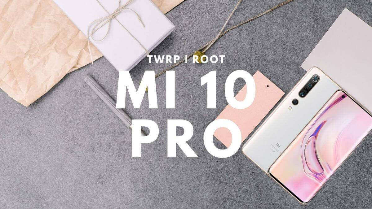 Root MI 10 Pro and install TWRP Guide