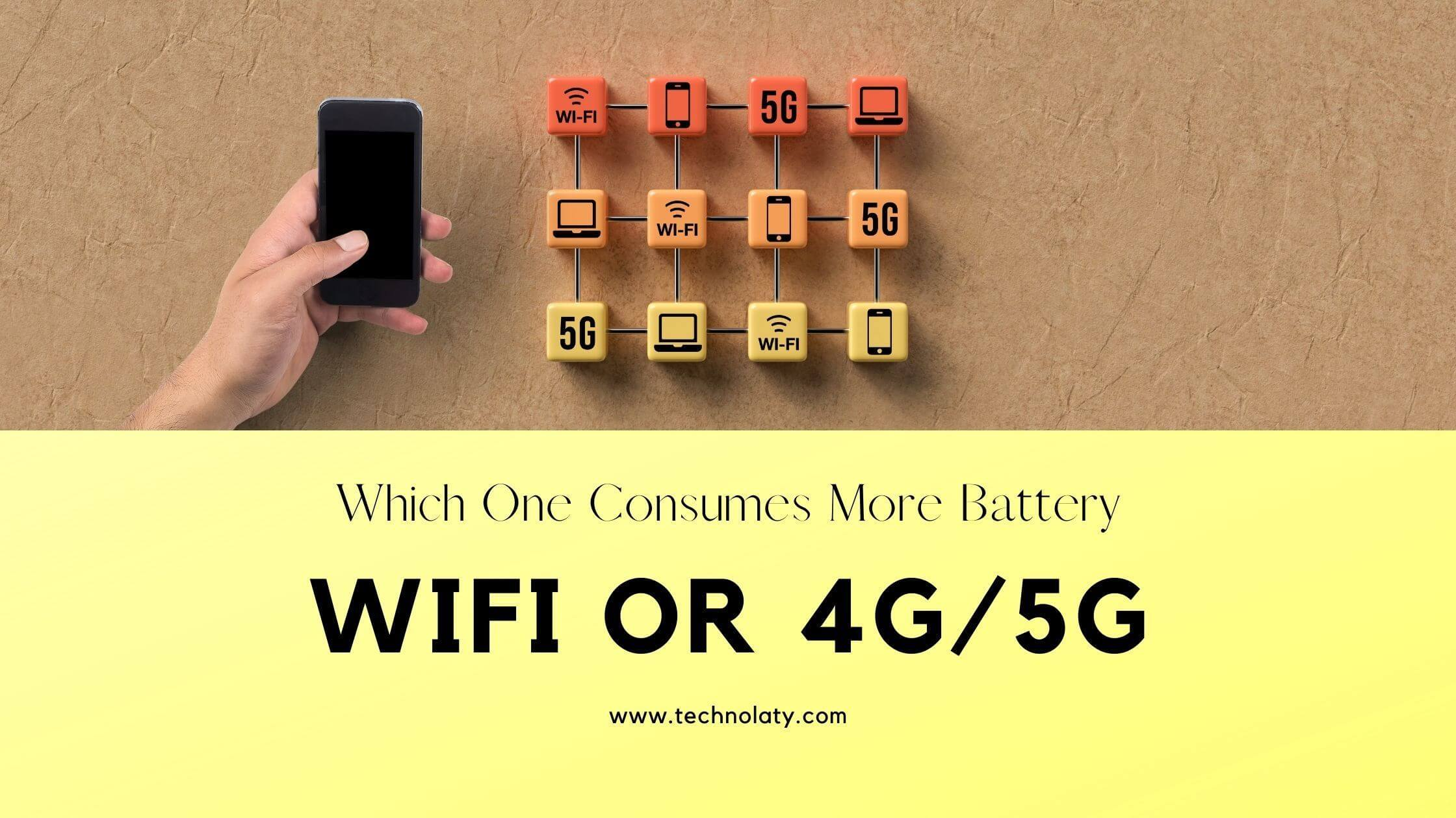Which consumes battery more wifi, 4g or 5g