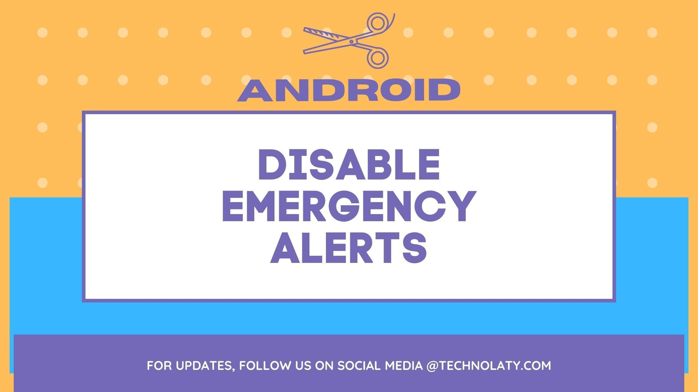 Disable Emergency Alerts On Android